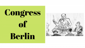 Congress of Berlin and the Scramble for Africa (Berlin Conference)