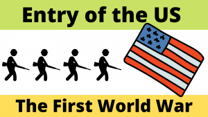 Entry of the US and their role in The First World War