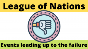Events leading up to the failure of the League of Nations