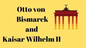 Otto von Bismarck and Kaiser Wilhelm II