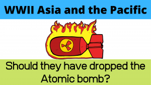 Should they have dropped the Atomic Bomb?