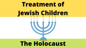 Treatment of Jewish Children during the Second World War