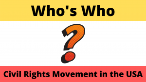 Who's Who during the Civil Rights Movement in the USA