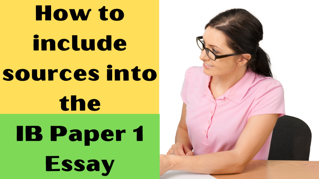 Integrating Sources into a Source-based Essay for the IB DP History Paper 1 Examination