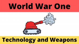 World War One Technology and Weapons