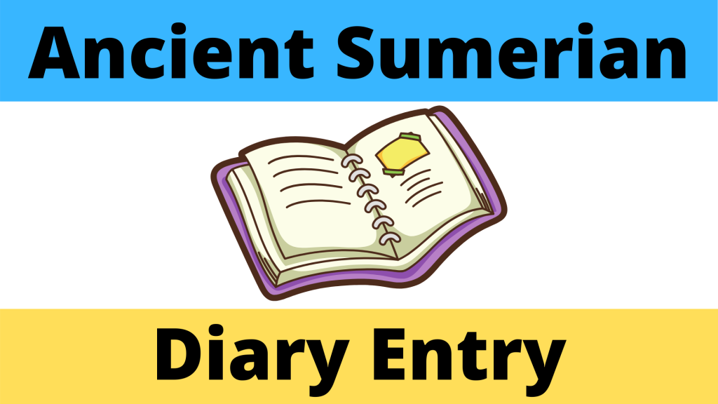 Life as a Sumerian in Sumer Diary Entry