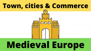 Towns, Cities and Commerce of Medieval Europe